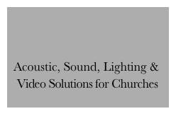 Acoustic, Sound, Lighting &     Video Solutions for Churches